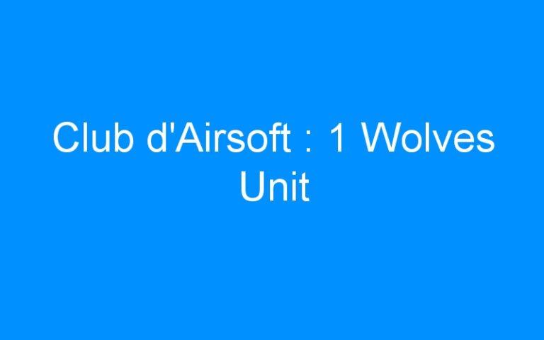 Club d'Airsoft : 1 Wolves Unit