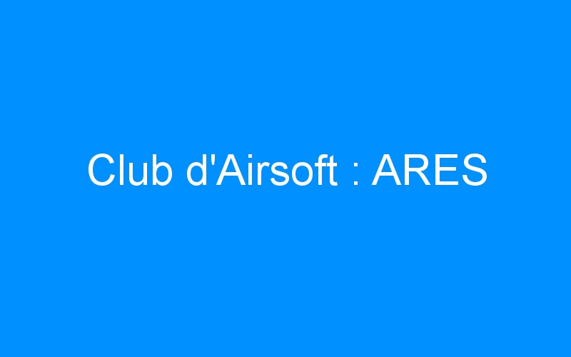 Club d'Airsoft : ARES