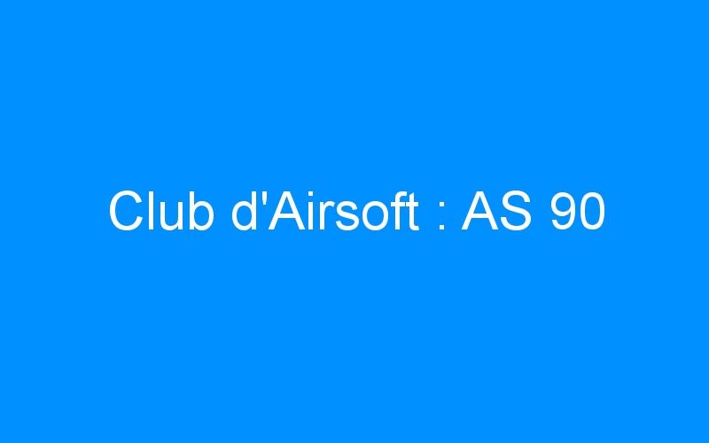 Club d'Airsoft : AS 90