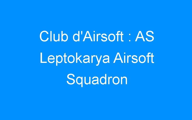 Club d'Airsoft : AS Leptokarya Airsoft Squadron