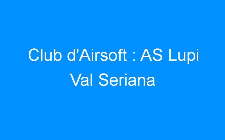 Club d'Airsoft : AS Lupi Val Seriana