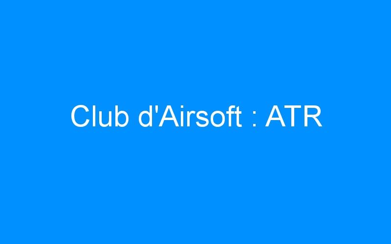 Club d'Airsoft : ATR