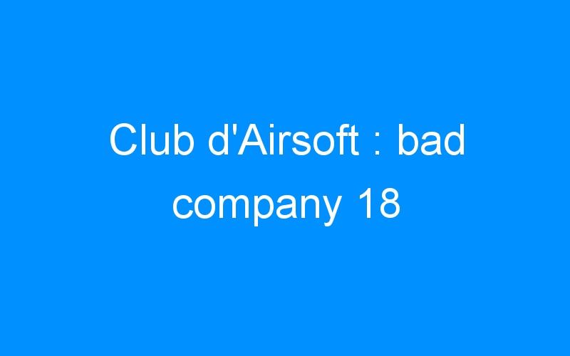 Club d'Airsoft : bad company 18