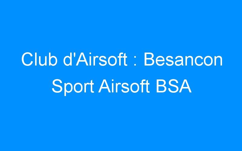 Club d'Airsoft : Besancon Sport Airsoft BSA