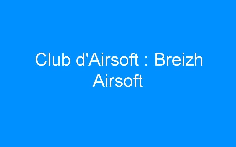 Club d'Airsoft : Breizh Airsoft