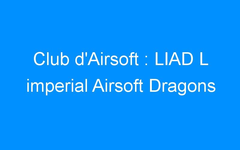 Club d'Airsoft : LIAD L imperial Airsoft Dragons