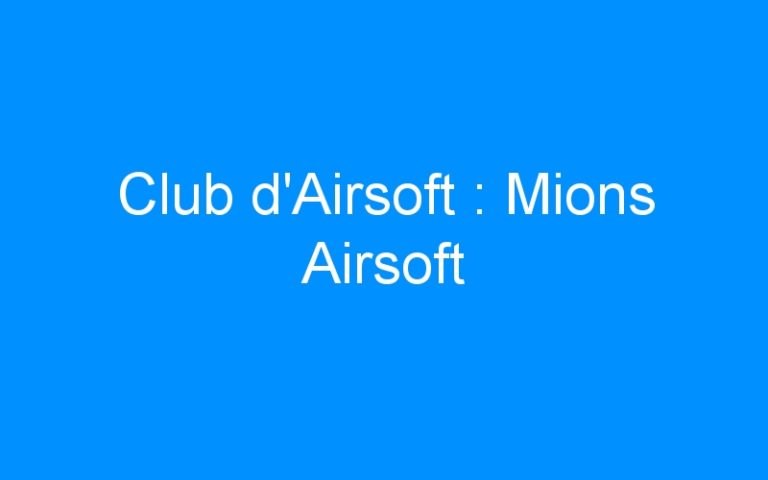 Club d'Airsoft : Mions Airsoft