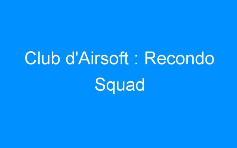Club d'Airsoft : Recondo Squad