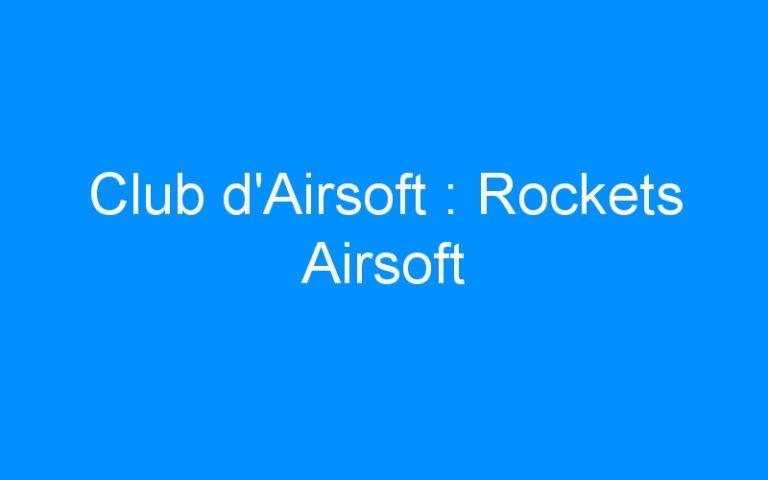 Club d'Airsoft : Rockets Airsoft