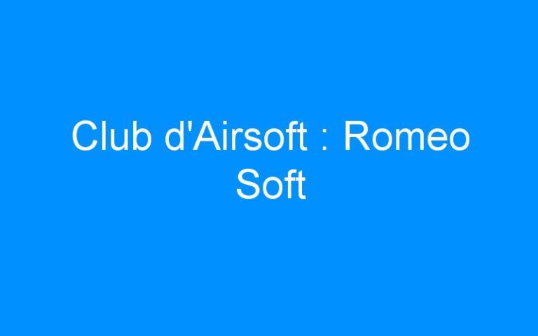 Club d'Airsoft : Romeo Soft