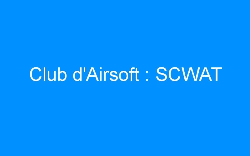 Club d'Airsoft : SCWAT