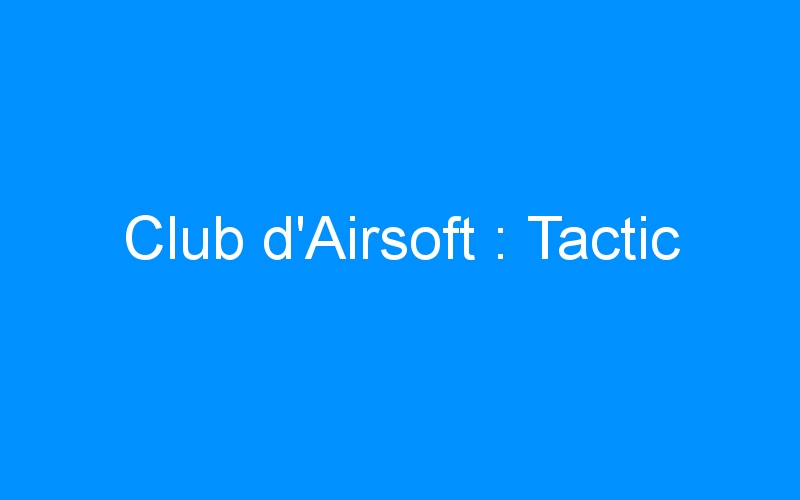 Club d'Airsoft : Tactic