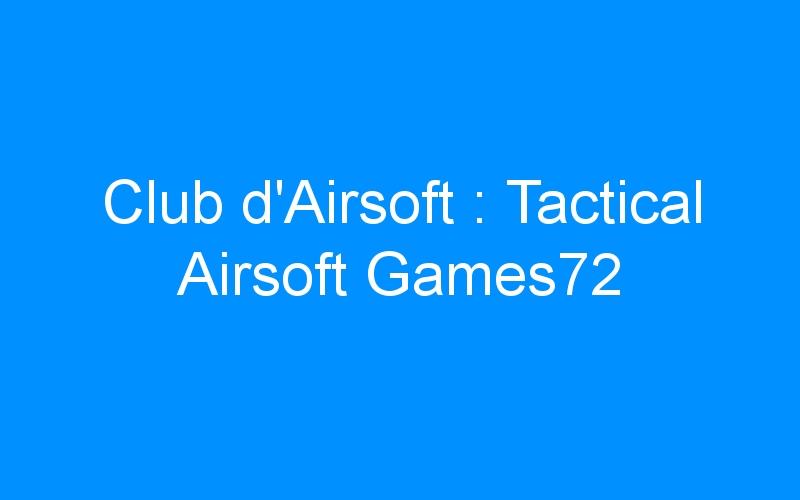 Club d'Airsoft : Tactical Airsoft Games72