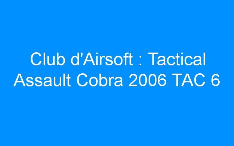 Club d'Airsoft : Tactical Assault Cobra 2006 TAC 6