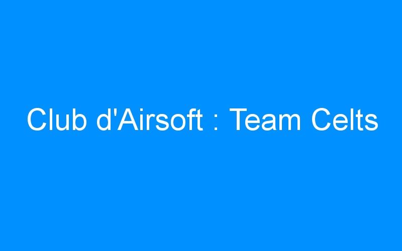 Club d'Airsoft : Team Celts