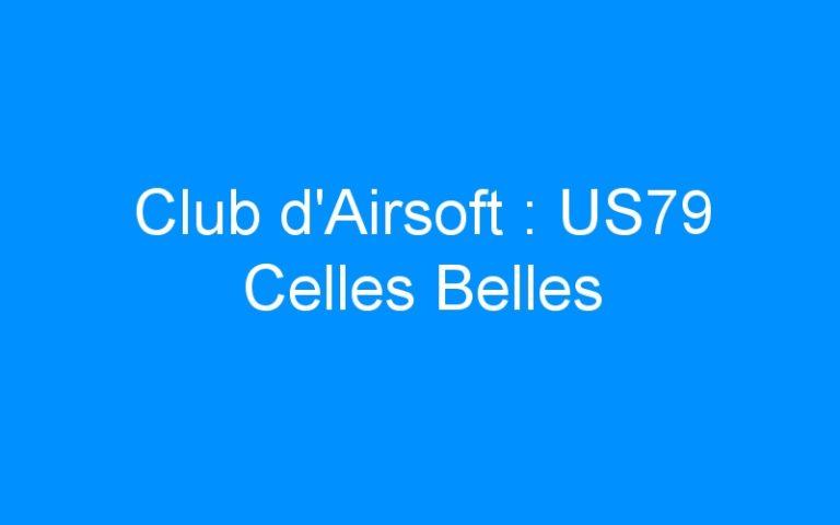Club d'Airsoft : US79 Celles Belles