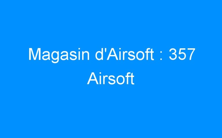 Magasin d'Airsoft : 357 Airsoft