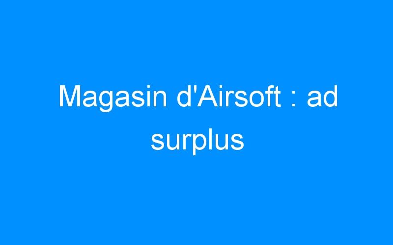 Magasin d'Airsoft : ad surplus