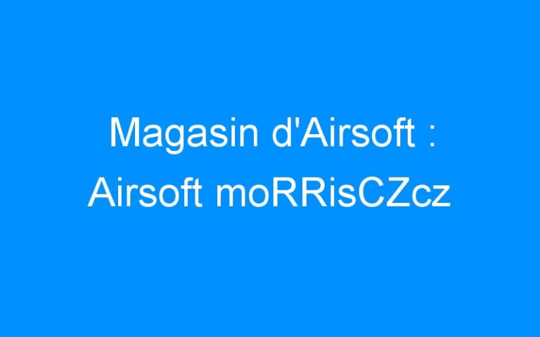 Magasin d'Airsoft : Airsoft moRRisCZcz