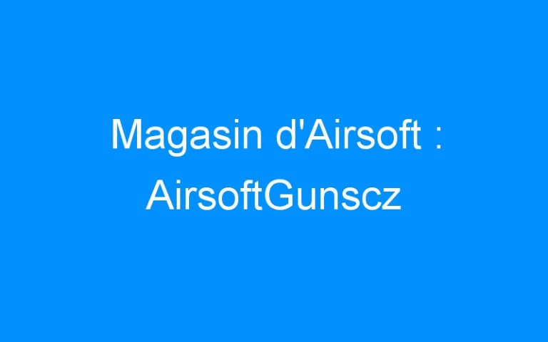 Magasin d'Airsoft : AirsoftGunscz