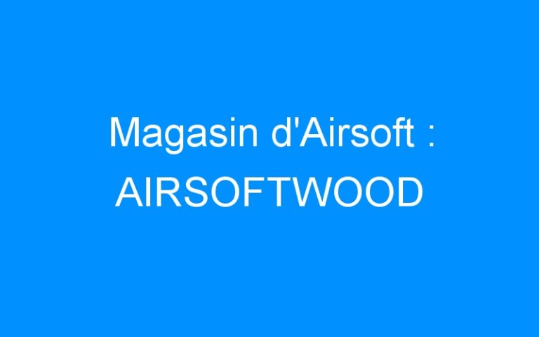 Magasin d'Airsoft : AIRSOFTWOOD