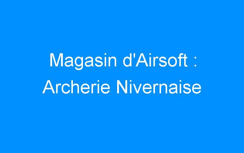 Magasin d'Airsoft : Archerie Nivernaise