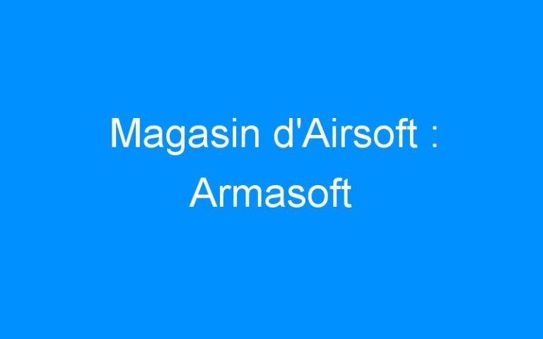 Magasin d'Airsoft : Armasoft