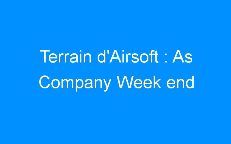Terrain d'Airsoft : As Company Week end
