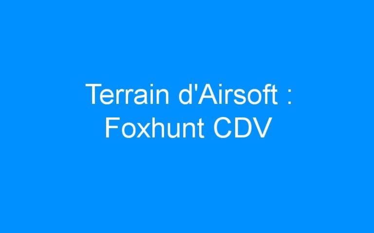 Terrain d'Airsoft : Foxhunt CDV
