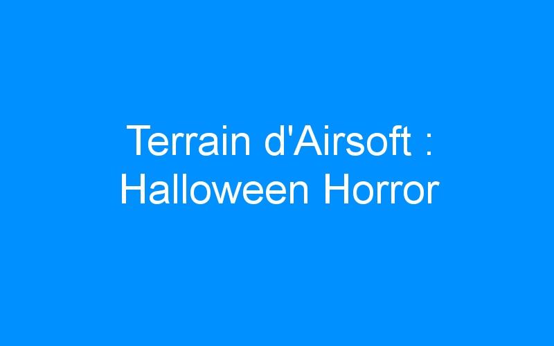 Terrain d'Airsoft : Halloween Horror