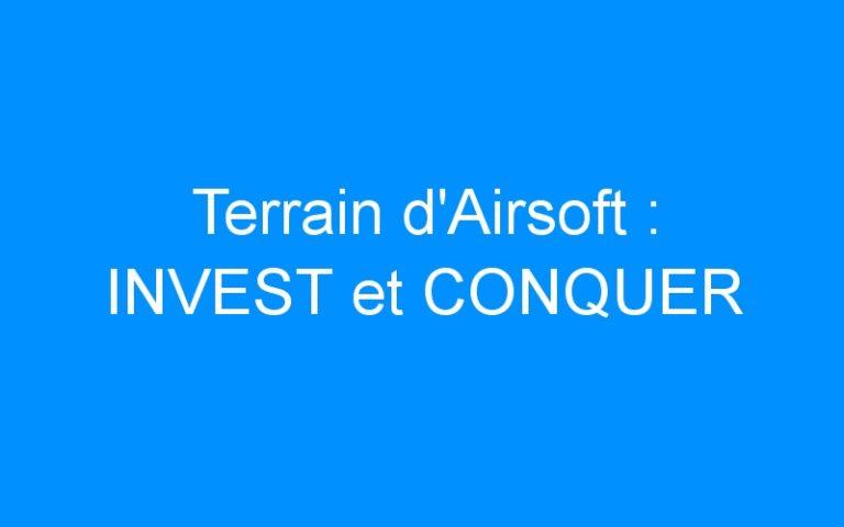 Terrain d'Airsoft : INVEST et CONQUER