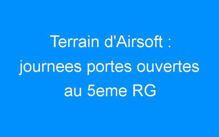 Terrain d'Airsoft : journees portes ouvertes au 5eme RG