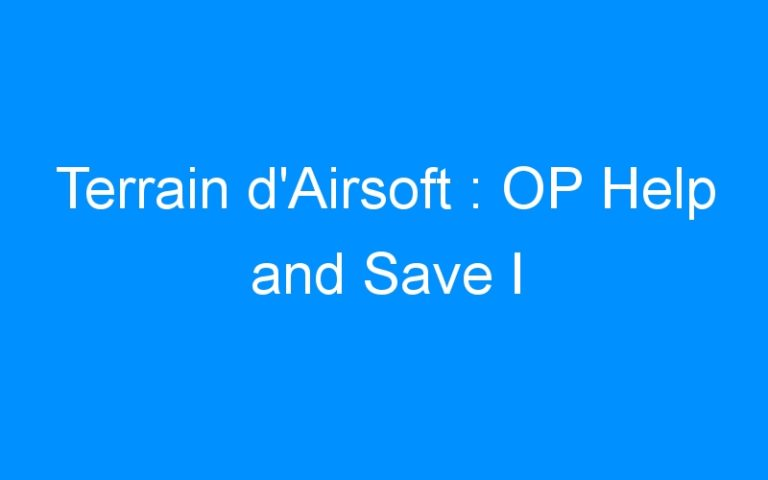 Terrain d'Airsoft : OP Help and Save I