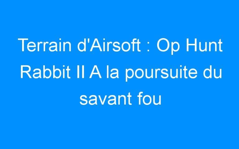 Terrain d'Airsoft : Op Hunt Rabbit II A la poursuite du savant fou