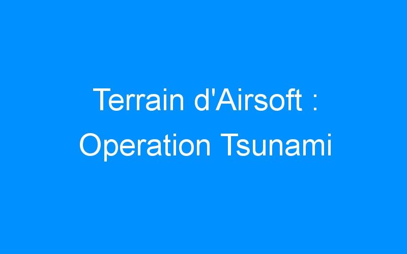 Terrain d'Airsoft : Operation Tsunami