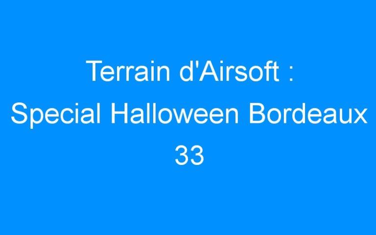 Terrain d'Airsoft : Special Halloween Bordeaux 33