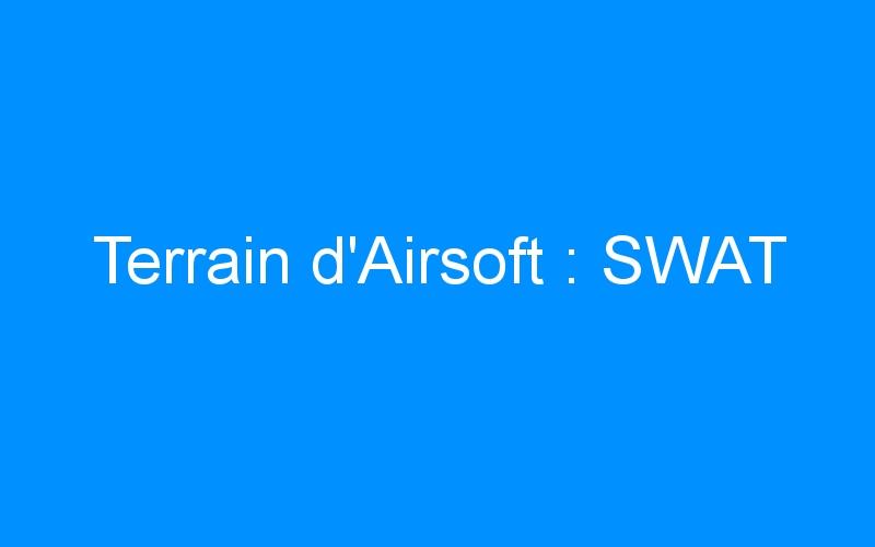 Terrain d'Airsoft : SWAT
